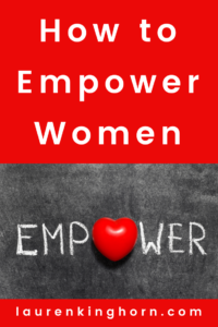 When you think of ways to empower women in business, it's pretty hard not to think of the opposite, the people or circumstances that disempower women. Read on.