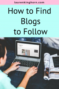 How I Found Awesome Blogs to Follow - Read more at laurenkinghorn.com #howtofindblogstofollow #topbloggers #blogresearch