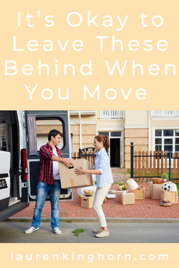Moving home is the perfect chance to let go of stuff you've been holding onto for years.  Consider leaving these behind... read more at LaurenKinghorn.com #leavethesebehindwhenyoumove #movinghouse #movinghome
