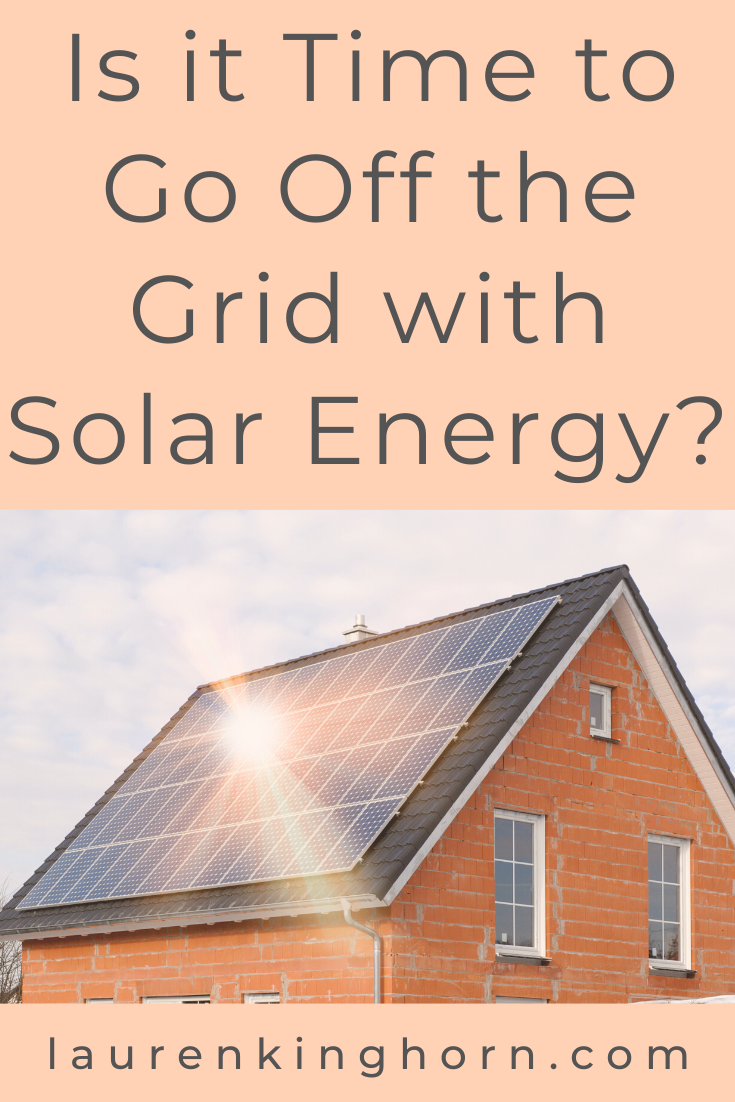 Is it time to go off the grid? Let's start with solar energy. Post sponsored by Rusty Tweed Solar. #GoOfftheGrid #SolarEnergy #SolarPowerSystems #renewableresources #RustyTweed