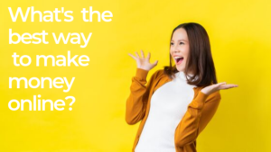 What's the Best Way to Make Money Online?