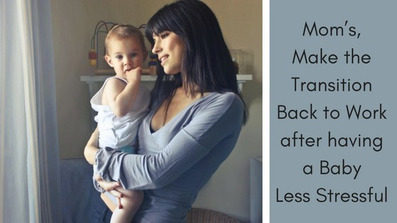 Moms, Make The Transition Back To Work After a Baby Less Stressful