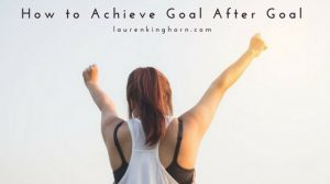 What's holding you back from achieving your goals? Here's how to achieve goal after goal. Everytime. #howtoachievegoal