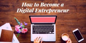 How to Become a Digital Entrepreneur #HowToDigitalEntrepreneur