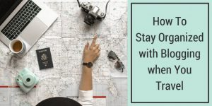 Blogging and Travelling? What a dream life. Right? At least it can be, if you're organized. #howtoblogandtravel