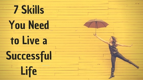 7 Skills You Need to Live a Successful Life